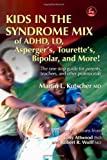 Kids in the Syndrome Mix of ADHD, LD, Asperger's, Tourette's, Bipolar, and More!: The one stop guide for parents, teachers, and other professionals