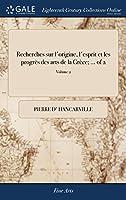 Recherches Sur l'Origine, l'Esprit Et Les Progrès Des Arts de la Grèce. of 2; Volume 2