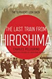 The Last Train from Hiroshima: The Survivors Look Back (John MacRae Books)