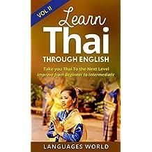 Learn Thai Through English Vol II - Complete Intermediate Guide: Forget Phrases, Learn How to Form Your Own Sentences! (Thailand, Speak Thai,Thai Language, Thai Language Books, Study Thai)