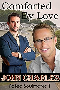 Comforted By Love: May-December Gay Romance (Fated Soulmates Book 1) by [Charles, John]