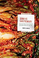 Dubious Gastronomy: The Cultural Politics of Eating Asian in the USA (Food in Asia and the Pacific)