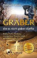 Graeber, die es nicht geben duerfte: Raetselhafte Relikte, mysterioese Mumien und geheimnisvolle Gruefte