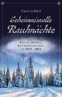Geheimnisvolle Rauhnaechte: Rituale, Rezepte, Raeucheranleitungen fuer 2019 - 2021