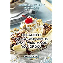 Decadent Paleo Desserts That Will Make You Drool: Sweeten Your Paleo Diet in An Easy Way