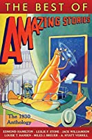 The Best of Amazing Stories: The 1930 Anthology (Amazing Stories Classics - Licensed Edition)