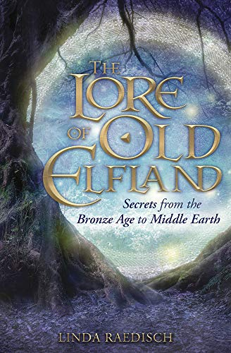 The Lore of Old Elfland: Secrets from the Bronze Age to Middle Earth (English Edition)
