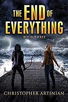 The End of Everything: Book 3 by [Artinian, Christopher]