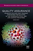 Quality Assurance: Problem Solving and Training Strategies for Success in the Pharmaceutical and Life Science Industries (Woodhead Publishing Series in Biomedicine)