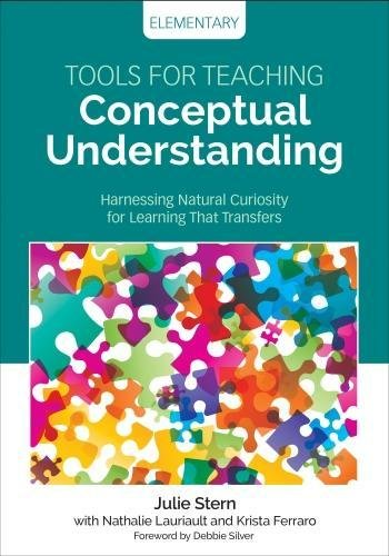 Download Tools for Teaching Conceptual Understanding, Elementary: Harnessing Natural Curiosity for Learning That Transfers (Corwin Teaching Essentials) 1506377246