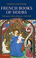 French Books of Hours: Making an Archive of Prayer, c.1400–1600