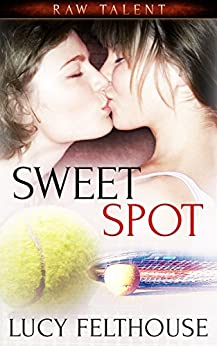 Sweet Spot (Raw Talent Book 2) by [Felthouse, Lucy]