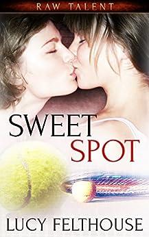 Sweet Spot: A Lesbian Sports Romance Novella (Raw Talent Book 2) by [Felthouse, Lucy]
