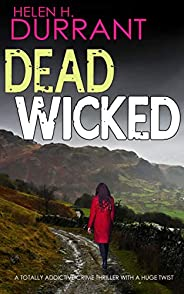 DEAD WICKED a totally addictive crime thriller with a huge twist (Calladine & Bayliss Mystery Book