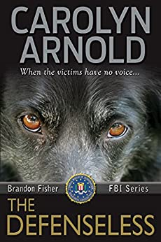 The Defenseless (Brandon Fisher FBI Series Book 3) by [Arnold, Carolyn]