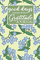 Good Days Start With Gratitude Journal: Guide To Cultivate An Attitude mindfulness and productivity Gratitude For Men Women  : 100 Days of daily practice, spending five minutes to cultivate happiness (Daily habit journals)