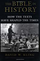 The Bible in History: How the Texts Have Shaped the Times