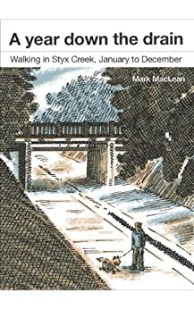 A year down the drain : Walking in Styx Creek, January to December by [MacLean, Mark]