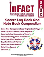 Soccer Log Book And Note Book Compendium 2020 :: For football coaches and managers to record stats, team sheets , tactics, player game time, Coach notes and remarks ,pitch templates for matches training and warm up drills day to day planner and calendar