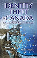 Identity Theft in Canada: Outrageous Tales and Prevention Strategies