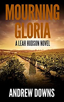 Mourning Gloria: A Leah Hudson Thriller (Leah Hudson Thrillers Book 1) by [Downs, Andrew]