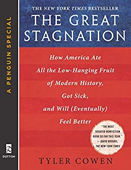 The Great Stagnation: How America Ate All The Low-Hanging Fruit of Modern History, Got Sick,  and Will  (Eventually) Feel Better: A Penguin eSpecial from Dutton by [Cowen, Tyler]