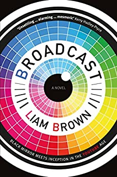 Broadcast: If you like 'Black Mirror', you'll love this clever dystopian horror story by [Brown, Liam]
