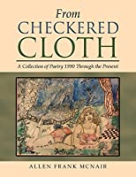 From Checkered Cloth: A Collection of Poetry 1990 Through the Present