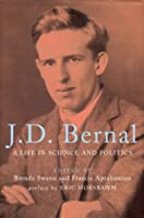 J. D. Bernal: A Life in Science and Politics