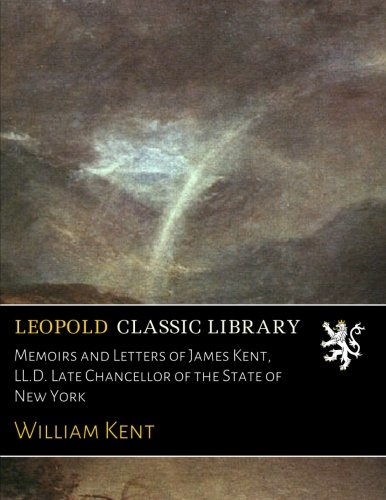 Memoirs and Letters of James Kent, LL.D. Late Chancellor of the State of New Yorkの詳細を見る