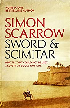 Sword and Scimitar: A fast-paced historical epic of bravery and battle by [Scarrow, Simon]