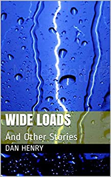 Wide Loads: And Other Stories by [Henry, Dan]