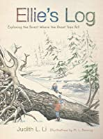 Ellie's Log: Exploring the Forest Where the Great Tree Fell by Judith L. Li(2013-04-01)