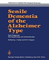 Senile Dementia of the Alzheimer Type: Early Diagnosis, Neuropathology and Animal Models (Advances in Applied Neurological Sciences)