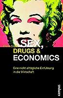 Sex, Drugs & Economics: Eine nicht alltaegliche Einfuehrung in die Wirtschaft
