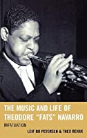 "The Music and Life of Theodore ""Fats"" Navarro: Infatuation (Studies in Jazz)"
