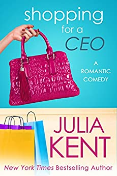 Shopping for a CEO (Shopping for a Billionaire series Book 7) by [Kent, Julia]