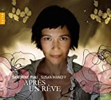 APRES UN REVE ~ 夢のあとに (APRES UN REVE / Sandrine Piau, Susan Manoff) [輸入盤] [日本語解説書・歌詞訳付]