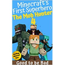 The Mob Hunter 4: Good To Be Bad (Unofficial Minecraft Superhero Series) (Minecraft's First Superhero)