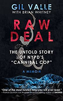 "[Valle, Gil, Whitney, Brian]のRaw Deal: The Untold Story Of NYPD's ""Cannibal Cop"" (English Edition)"