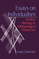 Essays on Individualism: Modern Ideology in Anthropological Perspective