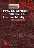 Pro/ENGINEER Wildfire 2.0 - kurz und buendig. Grundlagen fuer Einsteiger