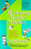 The Girlfriends' Guide to Toddlers (Girlfriends' Guides)