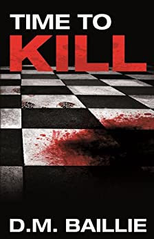Time To Kill: A Crime Thriller by [Baillie, D.M.]