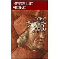 COME RICEVERE VITA DAL CIELO (Italian Edition)