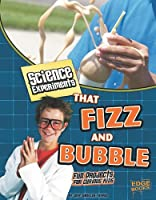 Science Experiments That Fizz and Bubble: Fun Projects for Curious Kids (Edge Books: Kitchen Science)