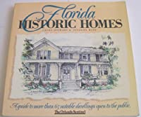 Florida Historic Homes: A Guide to More Than 65 Notable Dwellings Open to the Public