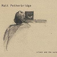 Silent & The Sure by Matt Petherbridge (2013-05-03)