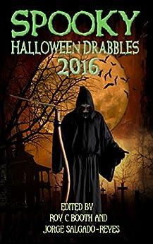 Spooky Halloween Drabbles 2016 by [Aune, Colleen, Mollard, John F., Iniguez, Pedro, Zeillinski, John C., West, Donna Marie, Stanet, Andrea, Kohagen, Axel, Dobson, S.J.]