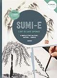 Sumi-e : L'art du lavis japonais - 8 modèles étape par étape, matériel, conseils